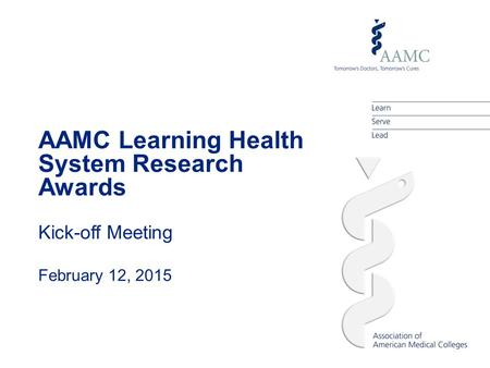 AAMC Learning Health System Research Awards Kick-off Meeting February 12, 2015.