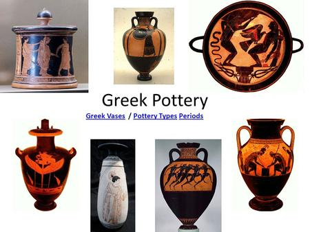 Greek Pottery Greek VasesGreek Vases / Pottery Types PeriodsPottery TypesPeriods.