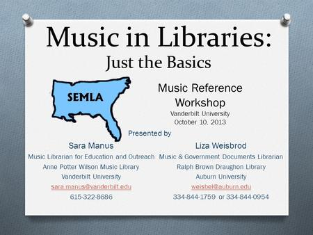Music in Libraries: Just the Basics Music Reference Workshop Vanderbilt University October 10, 2013 Presented by Sara Manus Music Librarian for Education.