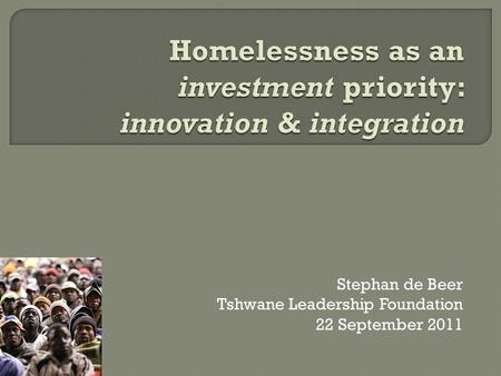 Stephan de Beer Tshwane Leadership Foundation 22 September 2011.