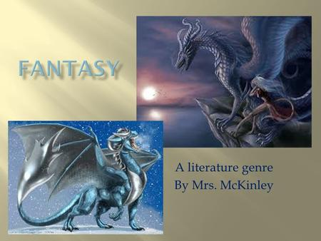 A literature genre By Mrs. McKinley.  Make believe!!  Impossible elements  Talking animals  Magic  Time travel.