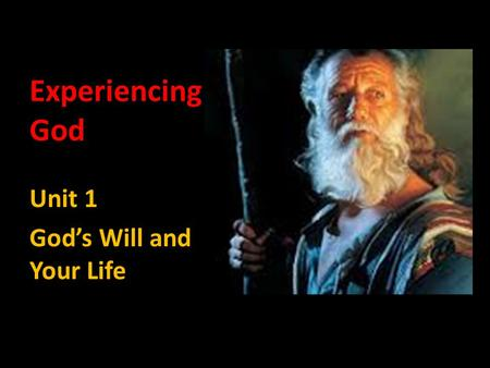 Experiencing God Unit 1 God's Will and Your Life.