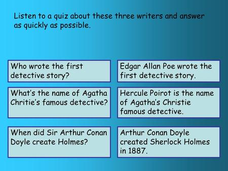 Listen to a quiz about these three writers and answer as quickly as possible. Who wrote the first detective story? What's the name of Agatha Chritie's.