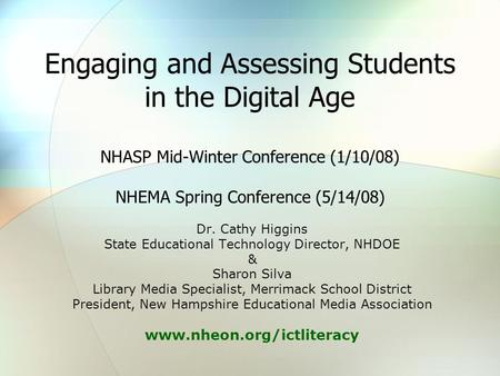 Engaging and Assessing Students in the Digital Age NHASP Mid-Winter Conference (1/10/08) NHEMA Spring Conference (5/14/08) Dr. Cathy Higgins State Educational.