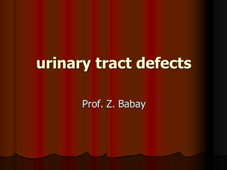 Urinary tract defects Prof. Z. Babay. Urinary tract defects Accounts for 34% of all malformations detected by ultrasound Accounts for 34% of all malformations.