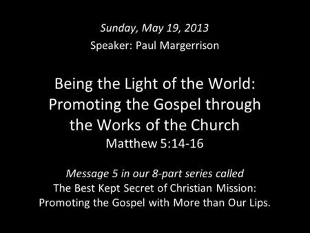 Being the Light of the World: Promoting the Gospel through the Works of the Church Matthew 5:14-16 Message 5 in our 8-part series called The Best Kept.