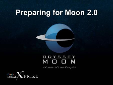 Odyssey Moon Proprietary Data 1 Preparing for Moon 2.0 A Commercial Lunar Enterprise.