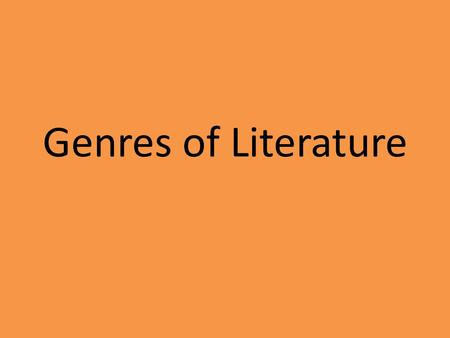 Genres of Literature. *Fiction -Made up in the author's imagination -False *Non-fiction -Factual -Not false.