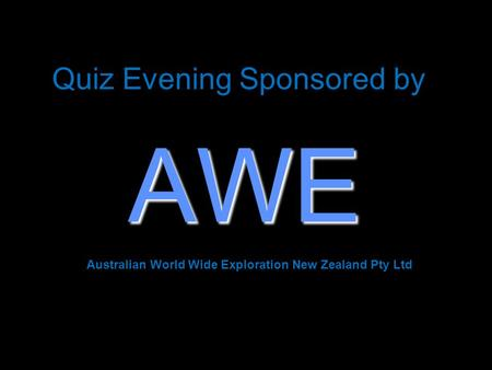 Quiz Evening Sponsored by AWE Australian World Wide Exploration New Zealand Pty Ltd.