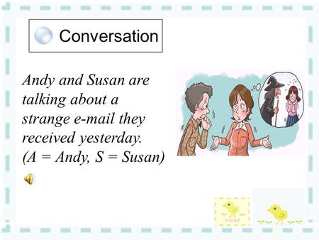 Conversation Andy and Susan are talking about a strange e-mail they received yesterday. (A = Andy, S = Susan)