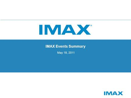 IMAX Events Summary May 18, 2011. Global Events Special Events Conferences & Sponsorships Corporate Events Screenings Investor Events CorporateSpecial.