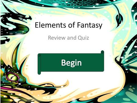 Elements of Fantasy Review and Quiz. Animals Setting Magic Great BattleGood VS Evil Quest Let's Take a Quiz! Ready?