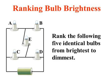 DC E AB Rank the following five identical bulbs from brightest to dimmest. Ranking Bulb Brightness.