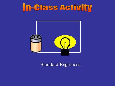 Standard Brightness. Series Which bulb, if either, in a series circuit is brighter? A.first bulb B.second bulb C.They have equal brightness.