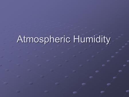 Atmospheric Humidity. Global water cycle: precipitation = evaporation.