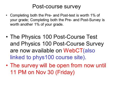 Post-course survey Completing both the Pre- and Post-test is worth 1% of your grade; Completing both the Pre- and Post-Survey is worth another 1% of your.