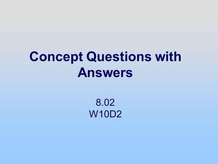 Concept Questions with Answers 8.02 W10D2