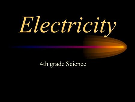 Electricity 4th grade Science. What is an electric current? A flow of electrical charges.