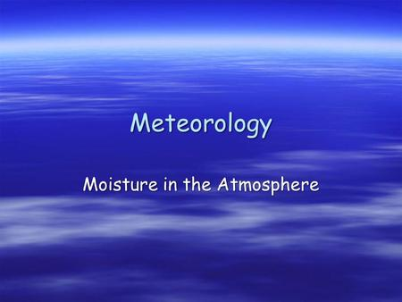 Meteorology Moisture in the Atmosphere. Humidity Water Holding Capacity Air Temperature  Humidity - amount of moisture in the air  When an object (including.