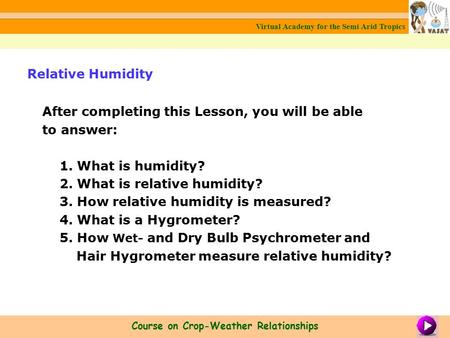 After completing this Lesson, you will be able to answer: 1. What is humidity? 2. What is relative humidity? 3. How relative humidity is measured? 4. What.
