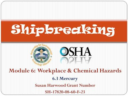 Module 6: Workplace & Chemical Hazards 6.3 Mercury Susan Harwood Grant Number SH-17820-08-60-F-23 Shipbreaking.