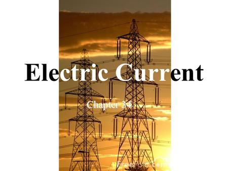 Electric Current Chapter 34. Flow of Charge When the ends of an electric conductor are at different potentials, charge flows from one end to another -