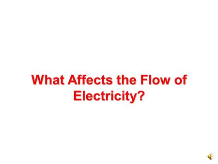 What Affects the Flow of Electricity? Some materials are good conductors. Electricity flows best through conductors. The base and the wires of a light.