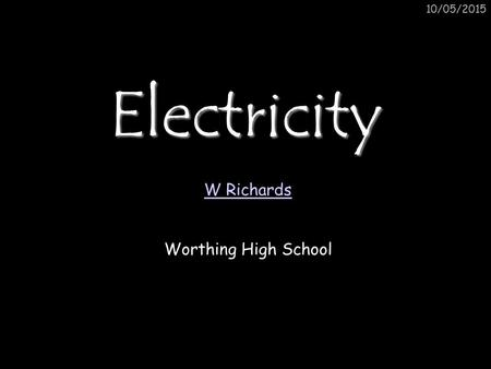15/04/2017 Electricity W Richards Worthing High School.
