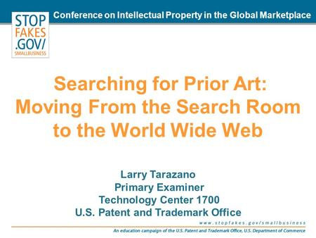 Searching for Prior Art: Moving From the Search Room to the World Wide Web Larry Tarazano Primary Examiner Technology Center 1700 U.S. Patent and Trademark.