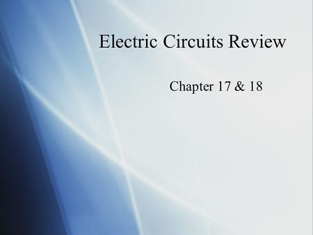 Electric Circuits Review Chapter 17 & 18 Electrical resistance in a wire depends on the wire's 1.Resistivity 2.Length 3.Cross sectional area 4.All of.