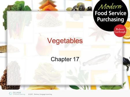 Vegetables Chapter 17. Objectives Outline the growth stages of marketable greens Explain the function of bulb vegetables Compare the differences among.