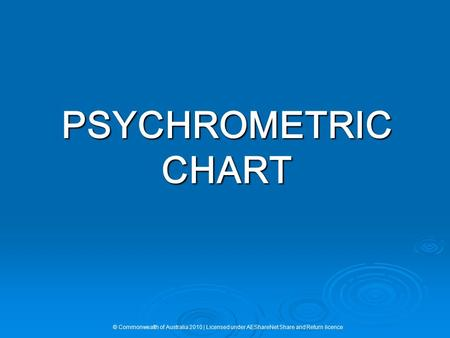 PSYCHROMETRIC CHART © Commonwealth of Australia 2010 | Licensed under AEShareNet Share and Return licence.