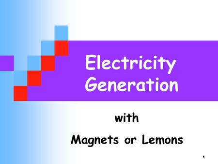 1 Electricity Generation with Magnets or Lemons. 2 If you want to do something useful - you need energy We feel tired when we run out of energy So we.