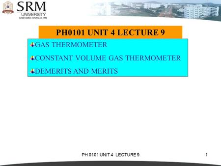 PH 0101 UNIT 4 LECTURE 91 GAS THERMOMETER CONSTANT VOLUME GAS THERMOMETER DEMERITS AND MERITS.