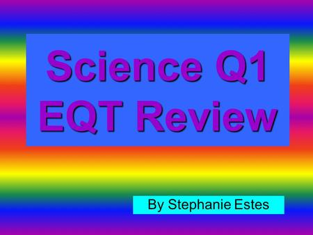 Science Q1 EQT Review By Stephanie Estes. A _______ is an electric circuit that has only one path for the current.