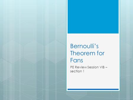 Bernoulli's Theorem for Fans PE Review Session VIB – section 1.