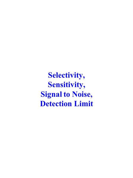 Selectivity, Sensitivity, Signal to Noise, Detection Limit