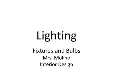 Lighting Fixtures and Bulbs Mrs. Molino Interior Design.
