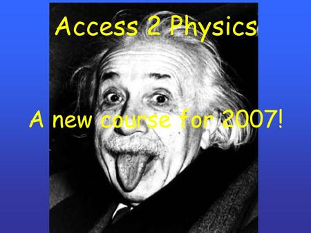 Access 2 Physics A new course for 2007!. Access 2 Physics Energy Electricity Light, Colour and Sound Forces Magnetism Earth and Space.