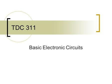 TDC 311 Basic Electronic Circuits. Voltage A battery / generator has + and - posts. Electrons flow through a circuit from the - post to the + post. The.