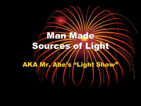 "Man Made Sources of Light AKA Mr. Abe's ""Light Show"""