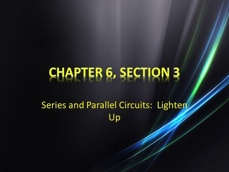 Series and Parallel Circuits: Lighten Up. LO LO – Compare series and parallel circuits and learn the language of electricity. SC SC – Compare series and.