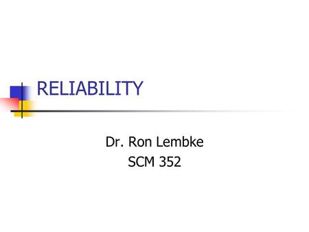 RELIABILITY Dr. Ron Lembke SCM 352. Reliability Ability to perform its intended function under a prescribed set of conditions Probability product will.