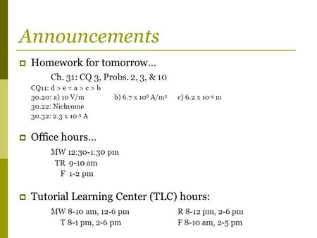 Announcements Homework for tomorrow… Ch. 31: CQ 3, Probs. 2, 3, & 10