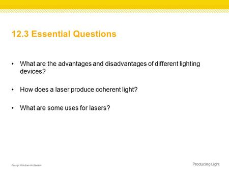 12.3 Essential Questions What are the advantages and disadvantages of different lighting devices? How does a laser produce coherent light? What are some.