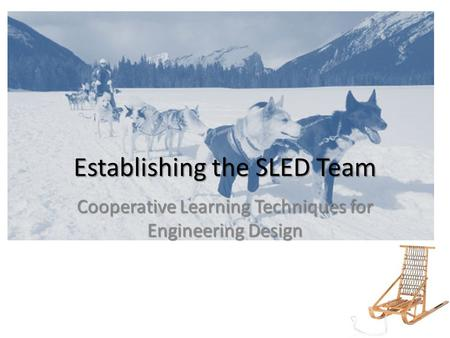 Establishing the SLED Team Cooperative Learning Techniques for Engineering Design.