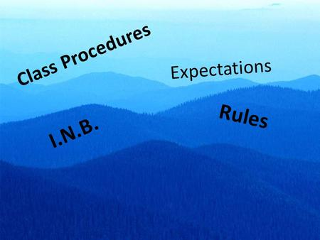 Expectations I.N.B. Rules Class Procedures. Interactive Note Book First two things to do today include: 1.Check on page numbers 2.Label the front Cover.