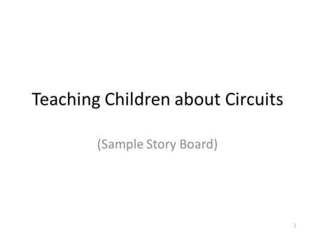 Teaching Children about Circuits (Sample Story Board) 1.