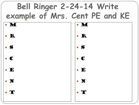 Bell Ringer Write example of Mrs. Cent PE and KE