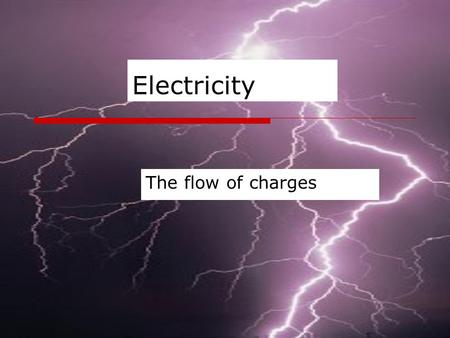 Electricity The flow of charges. Atoms MMade up of: Nucleus: Protons and neutrons Electrons: negative charge orbit nucleus.
